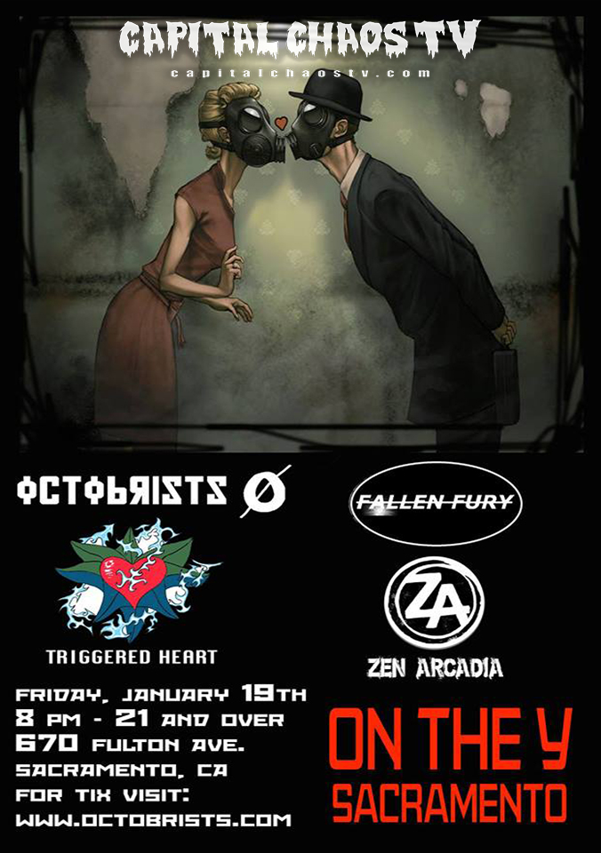 Triggered Heart Zen Arcadia Fallen fury and Octobrists are playing On the Y in Sacramento. The show will be 21 and Over.